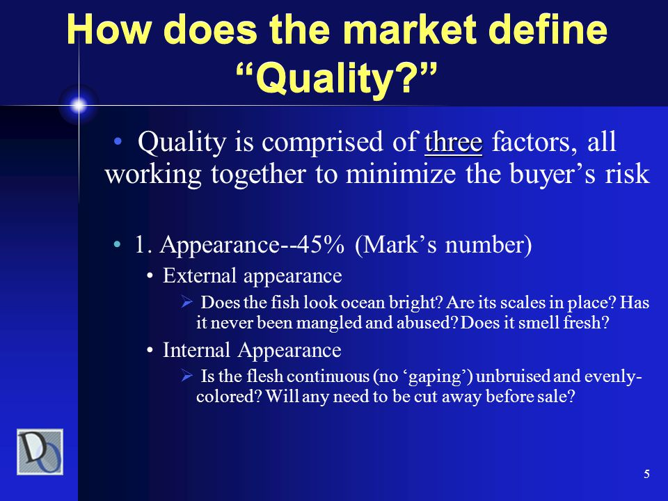 "5 How does the market define ""Quality?"" threeQuality is comprised of three factors, all working together to minimize the buyer's risk 1. Appearance--4"