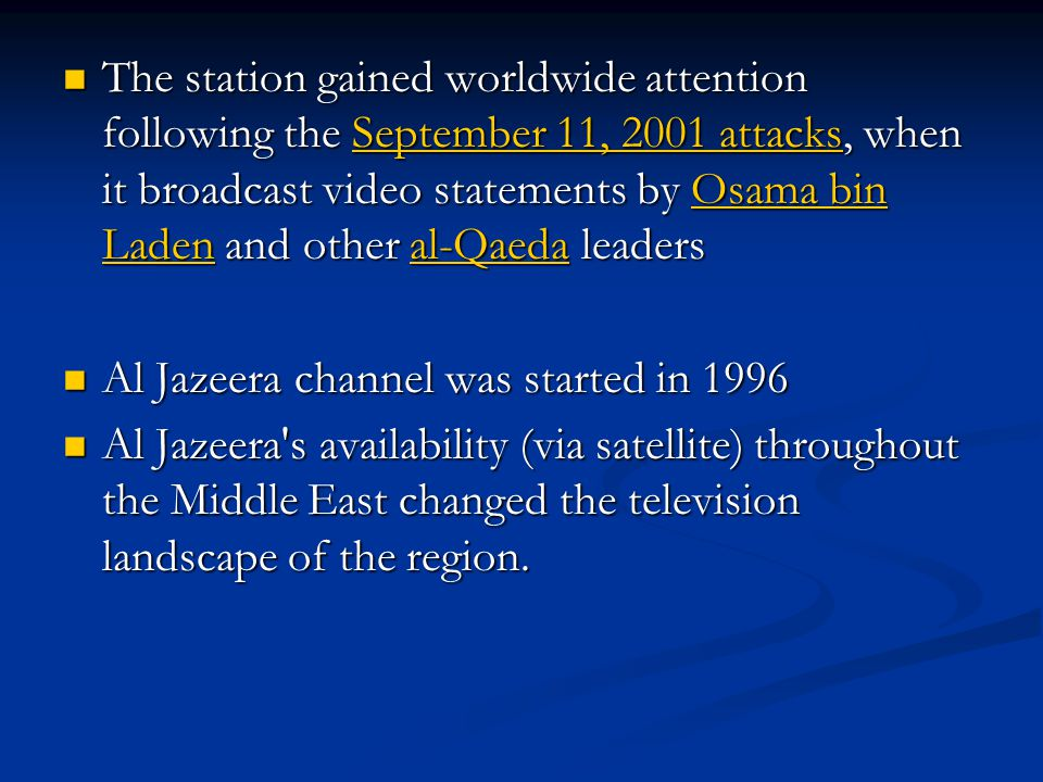 The station gained worldwide attention following the September 11, 2001 attacks, when it broadcast video statements by Osama bin Laden and other al-Qa