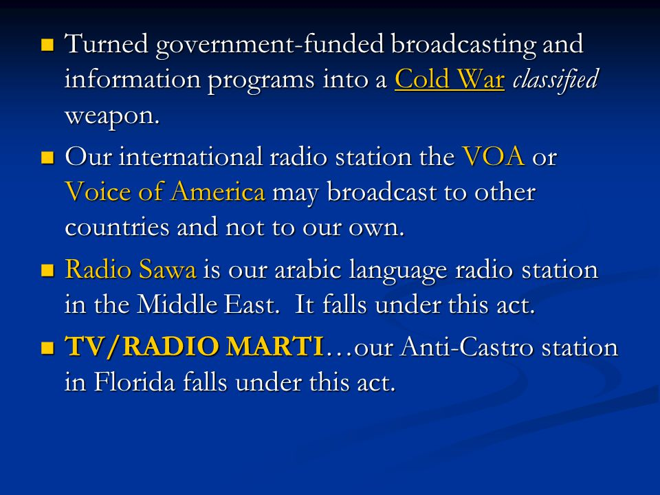 Turned government-funded broadcasting and information programs into a Cold War classified weapon. Turned government-funded broadcasting and informatio