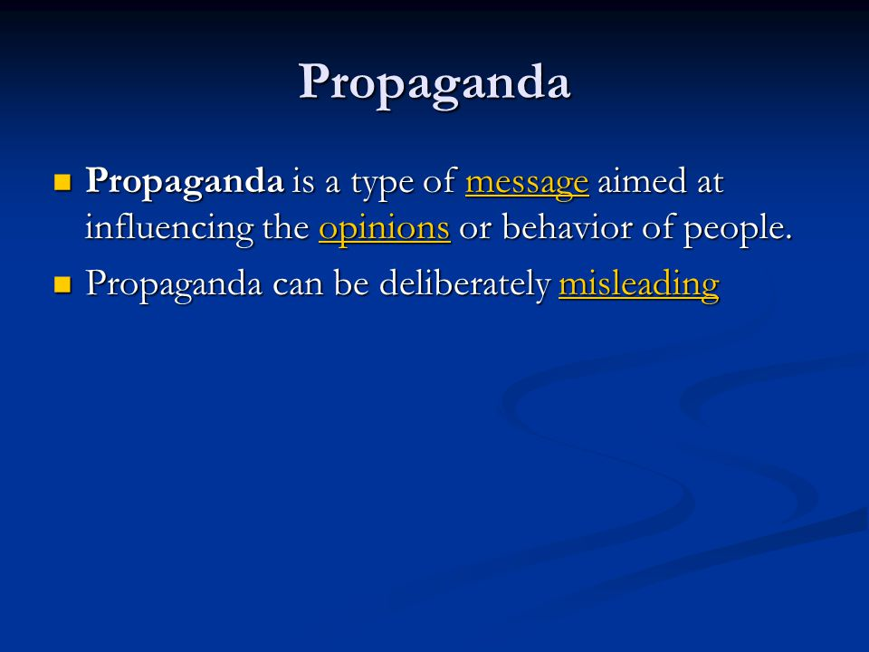 Propaganda Propaganda is a type of message aimed at influencing the opinions or behavior of people. Propaganda is a type of message aimed at influenci