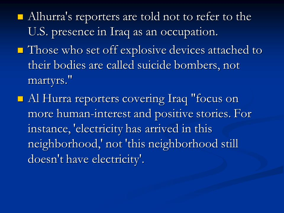 Alhurra's reporters are told not to refer to the U.S. presence in Iraq as an occupation. Alhurra's reporters are told not to refer to the U.S. presenc