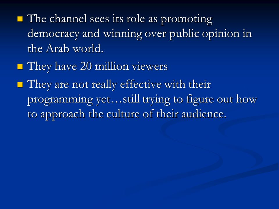 The channel sees its role as promoting democracy and winning over public opinion in the Arab world. The channel sees its role as promoting democracy a