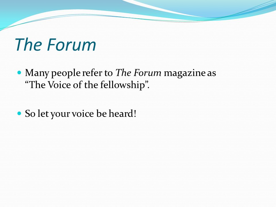 The Forum Many people refer to The Forum magazine as The Voice of the fellowship .