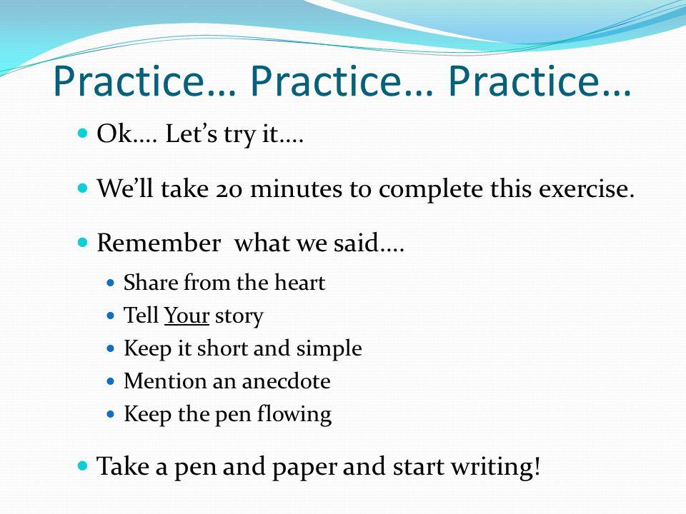 Practice… Practice… Practice… Ok…. Let's try it….