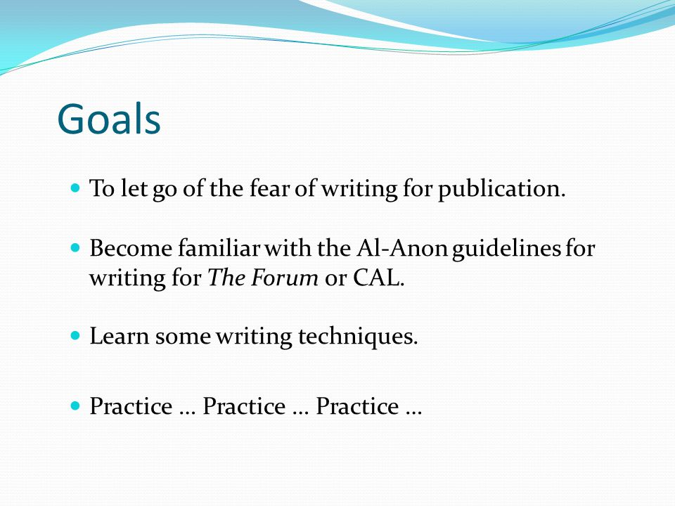 Goals To let go of the fear of writing for publication.