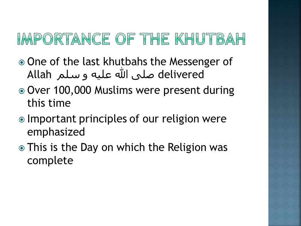  One of the last khutbahs the Messenger of Allah صلى الله عليه و سلم delivered  Over 100,000 Muslims were present during this time  Important princ