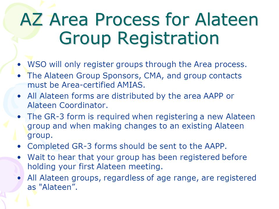 AZ Area Process for Alateen Group Registration WSO will only register groups through the Area process. The Alateen Group Sponsors, CMA, and group cont
