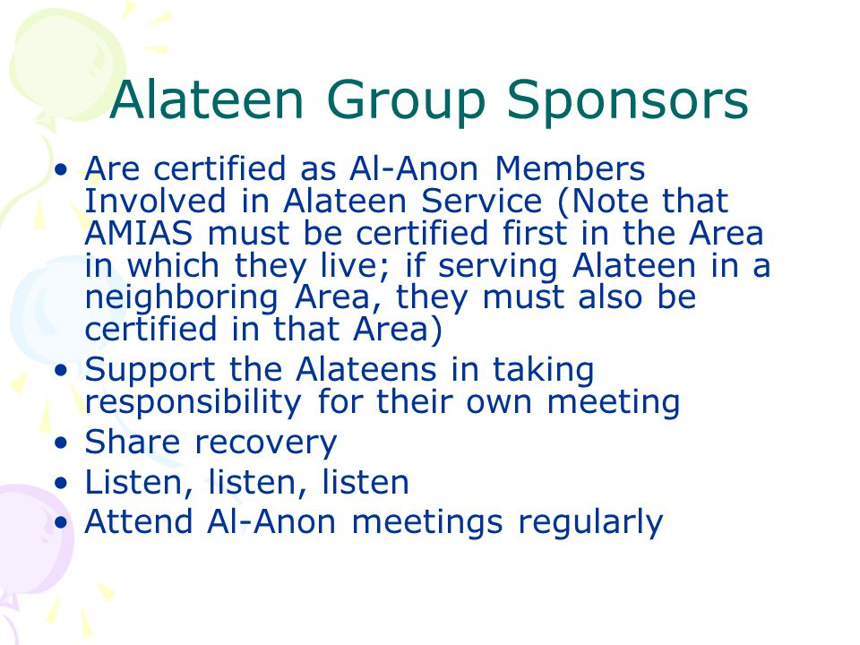 Alateen Group Sponsors Are certified as Al-Anon Members Involved in Alateen Service (Note that AMIAS must be certified first in the Area in which they