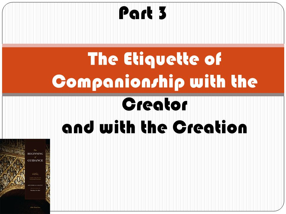 Part 3 The Etiquette of Companionship with the Creator and with the Creation