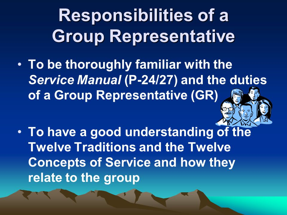 Responsibilities of a Group Representative To be thoroughly familiar with the Service Manual (P-24/27) and the duties of a Group Representative (GR) T