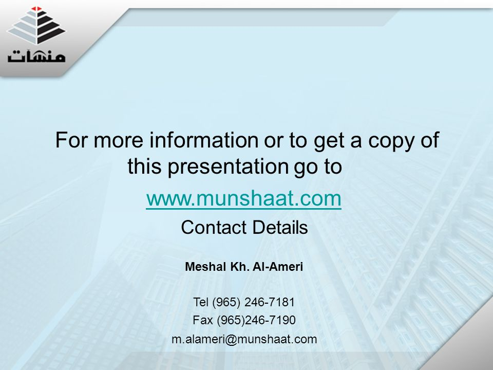 For more information or to get a copy of this presentation go to www.munshaat.com Contact Details Meshal Kh.
