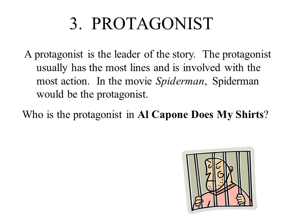 3.PROTAGONIST A protagonist is the leader of the story.