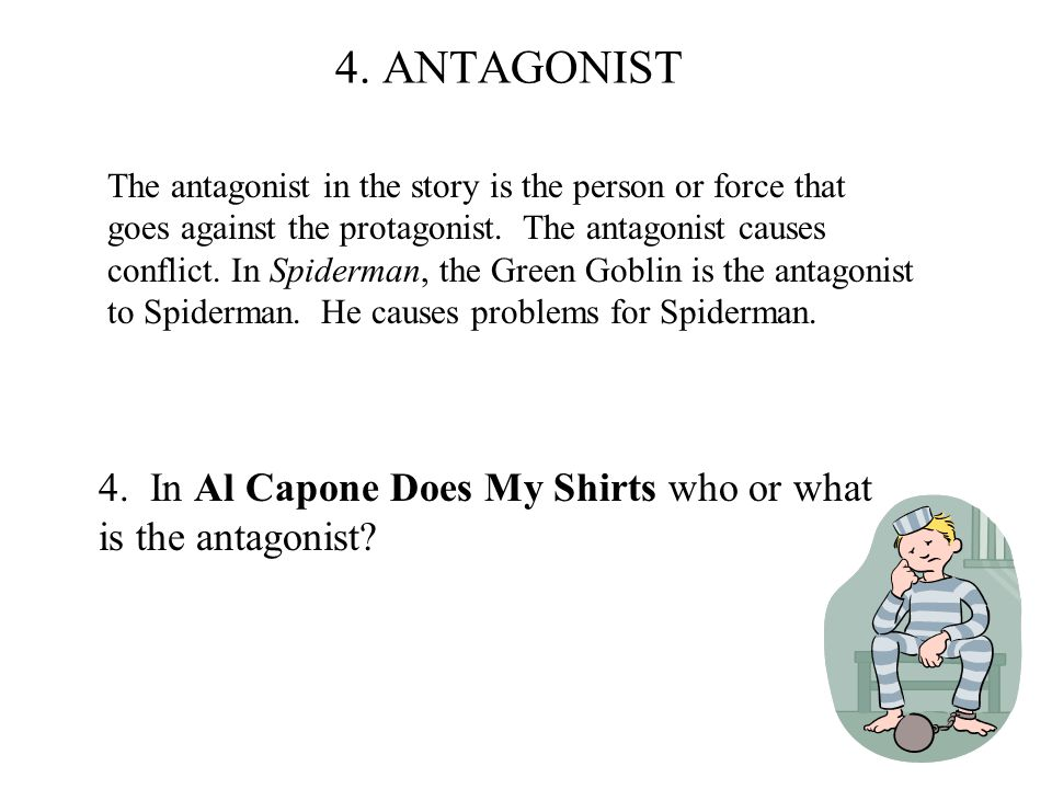 The antagonist in the story is the person or force that goes against the protagonist.