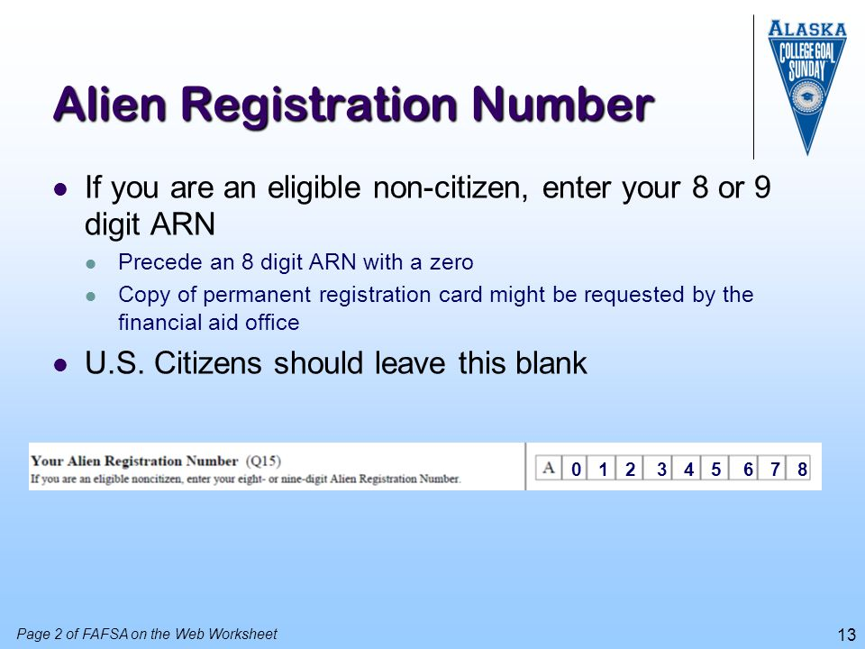 13 Alien Registration Number If you are an eligible non-citizen, enter your 8 or 9 digit ARN Precede an 8 digit ARN with a zero Copy of permanent regi