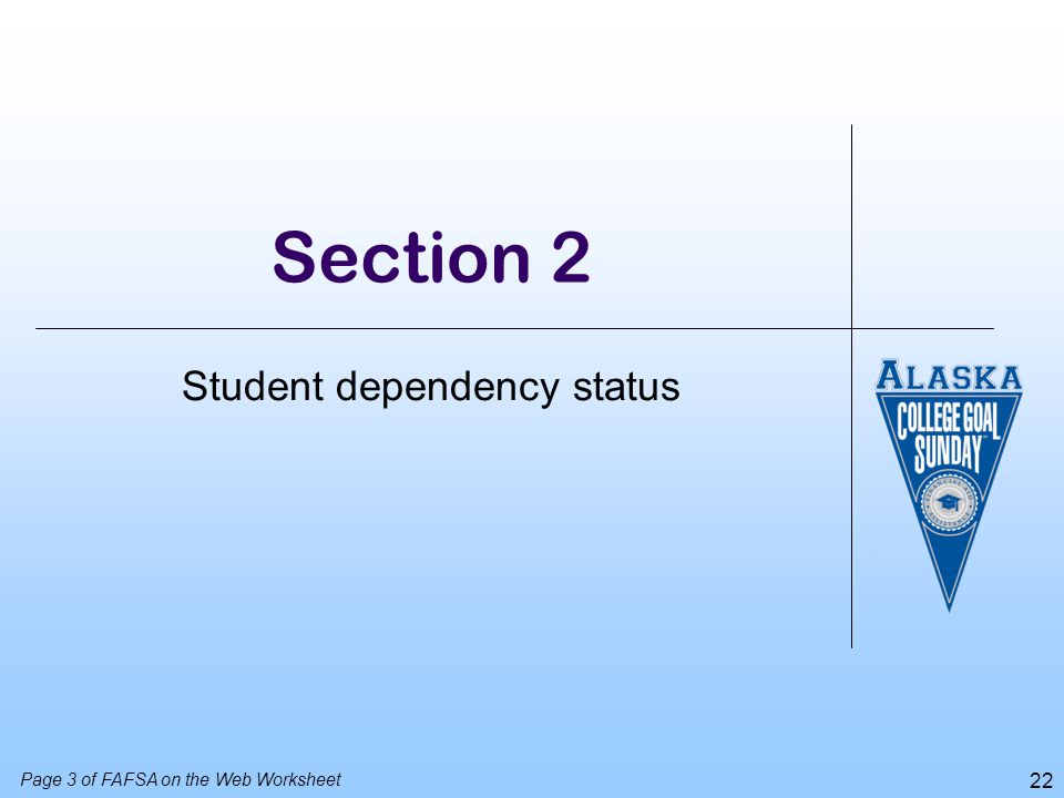 22 Section 2 Student dependency status Page 3 of FAFSA on the Web Worksheet