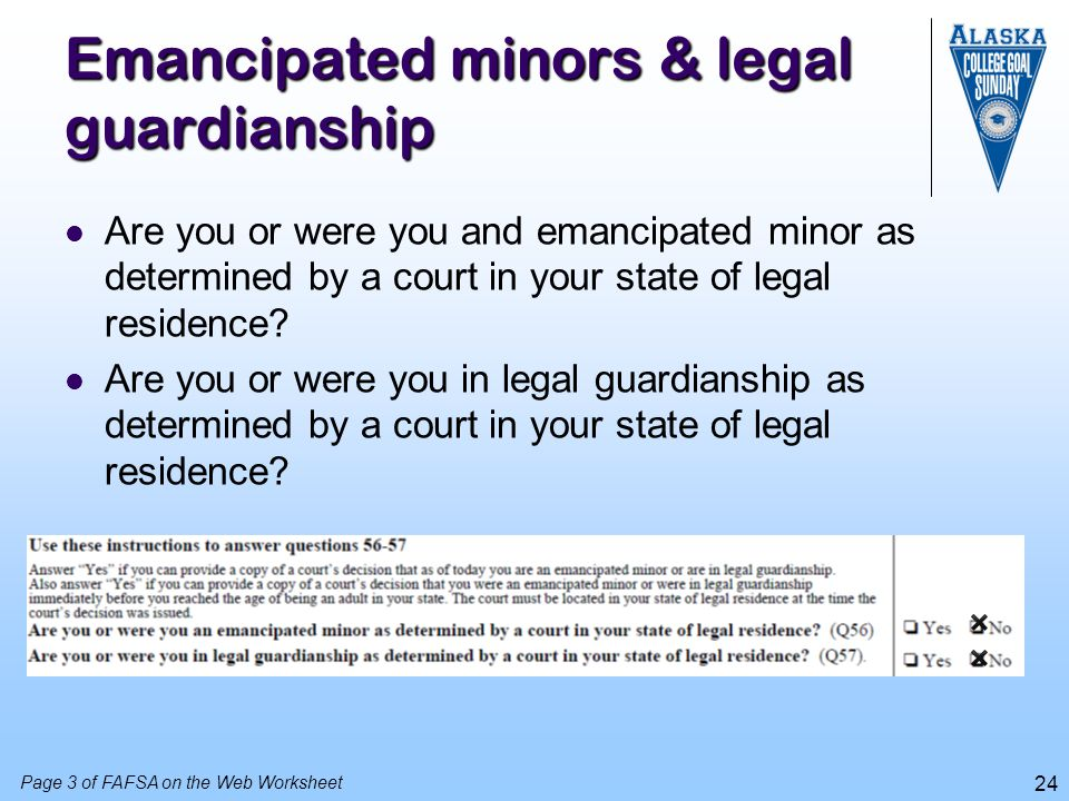 24 Emancipated minors & legal guardianship Are you or were you and emancipated minor as determined by a court in your state of legal residence? Are yo
