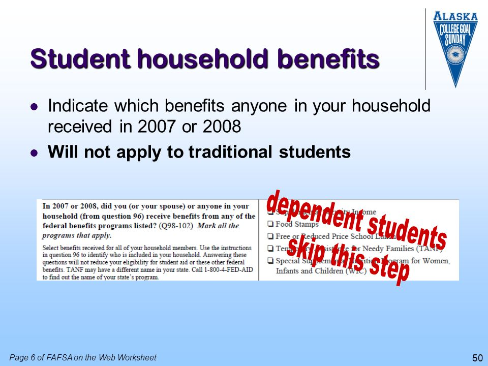 50 Student household benefits Indicate which benefits anyone in your household received in 2007 or 2008 Will not apply to traditional students Page 6