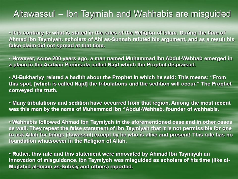 Altawassul – Ibn Taymiah and Wahhabis are misguided It is contrary to what is stated in the rules of the Religion of Islam. During the time of Ahmad I