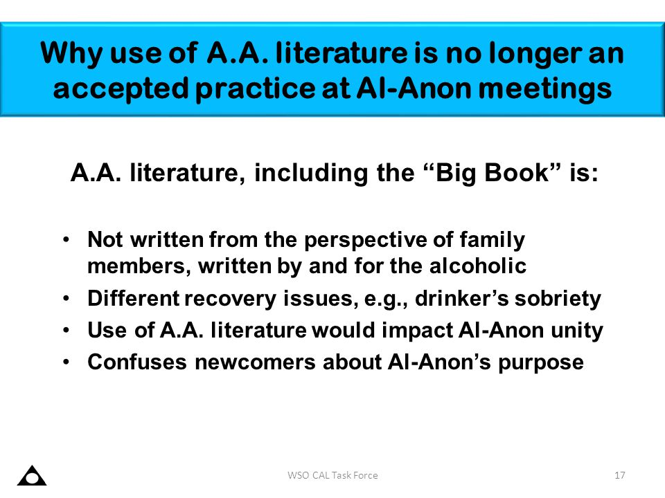 """A.A. literature, including the """"Big Book"""" is: Not written from the perspective of family members, written by and for the alcoholic Different recovery"""