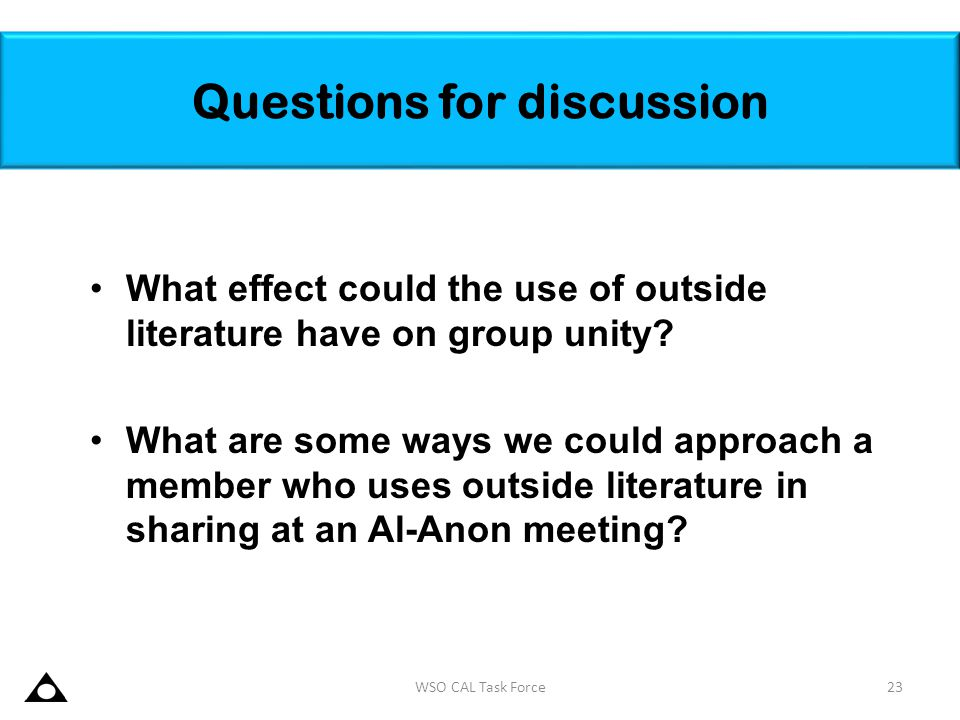 Questions for discussion What effect could the use of outside literature have on group unity? What are some ways we could approach a member who uses o