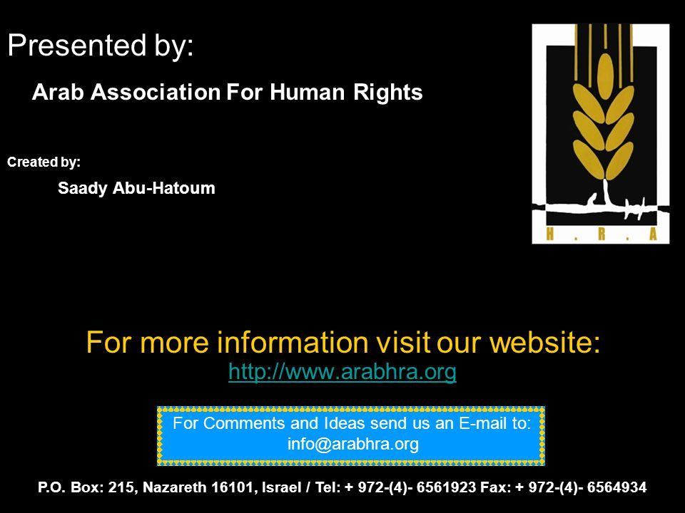 Presented by: Arab Association For Human Rights Created by: Saady Abu-Hatoum For more information visit our website: http://www.arabhra.org P.O. Box: