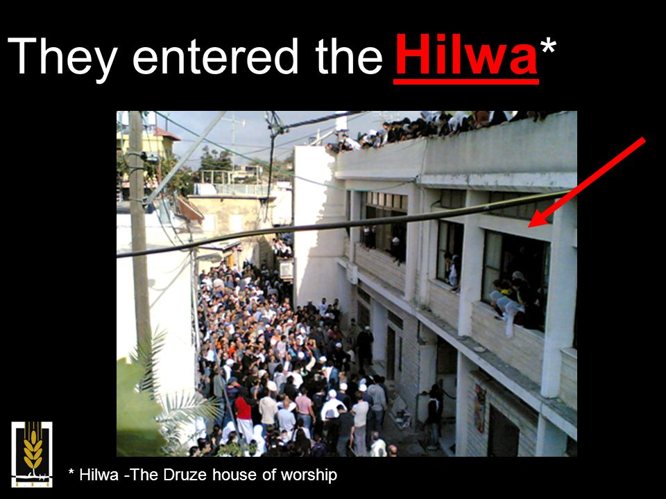They entered the Hilwa * * Hilwa -The Druze house of worship