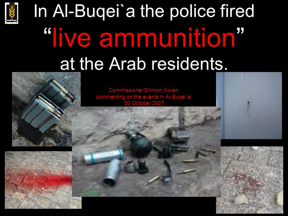 """In Al-Buqei`a the police fired """"live ammunition"""" at the Arab residents. Commissioner Shimon Koren, commenting on the events in Al-Buqei`a, 30 October"""