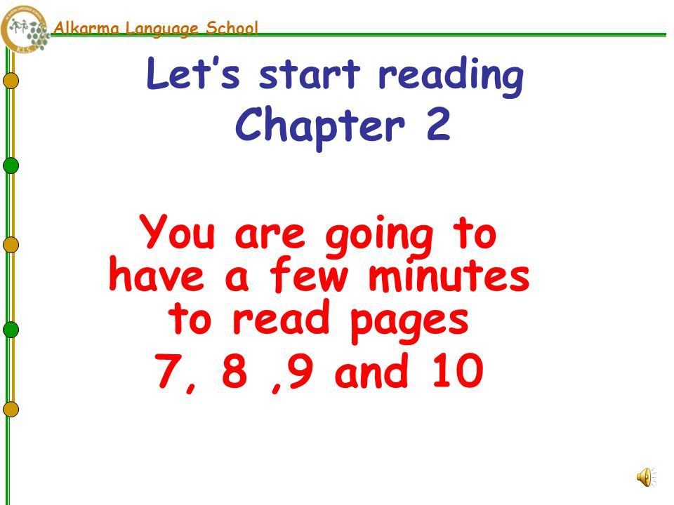 Alkarma Language School You are going to have a few minutes to read pages 7, 8,9 and 10 Let's start reading Chapter 2