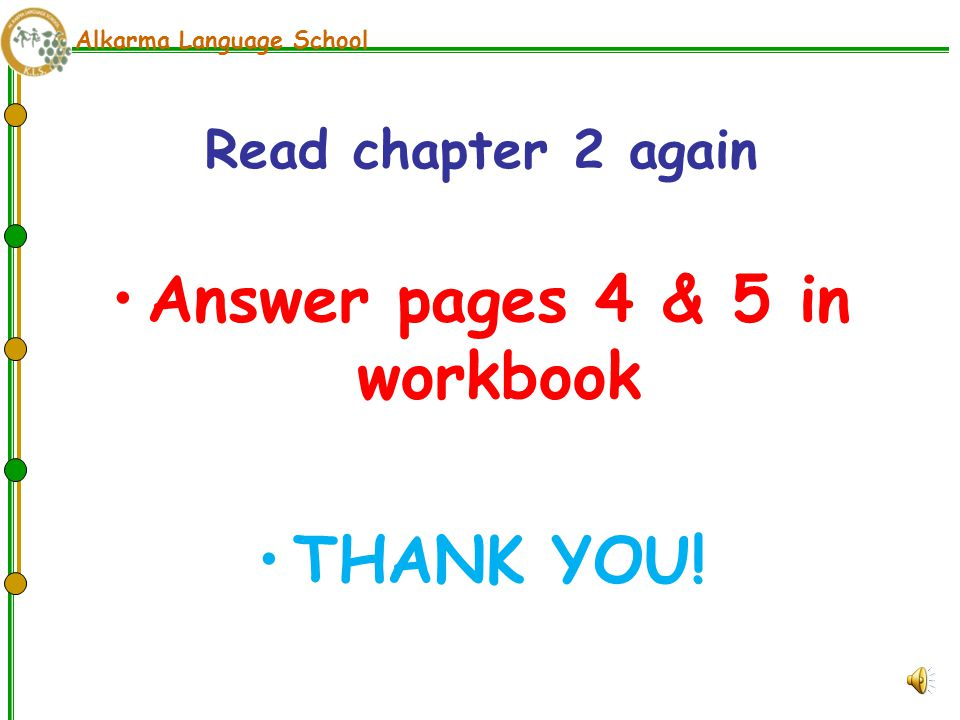 Alkarma Language School Read chapter 2 again Answer pages 4 & 5 in workbook THANK YOU!
