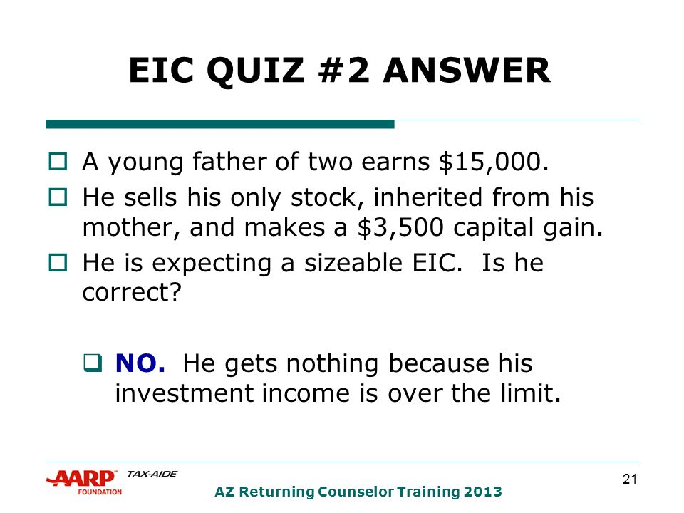 21 AZ Returning Counselor Training 2013 EIC QUIZ #2 ANSWER  A young father of two earns $15,000.