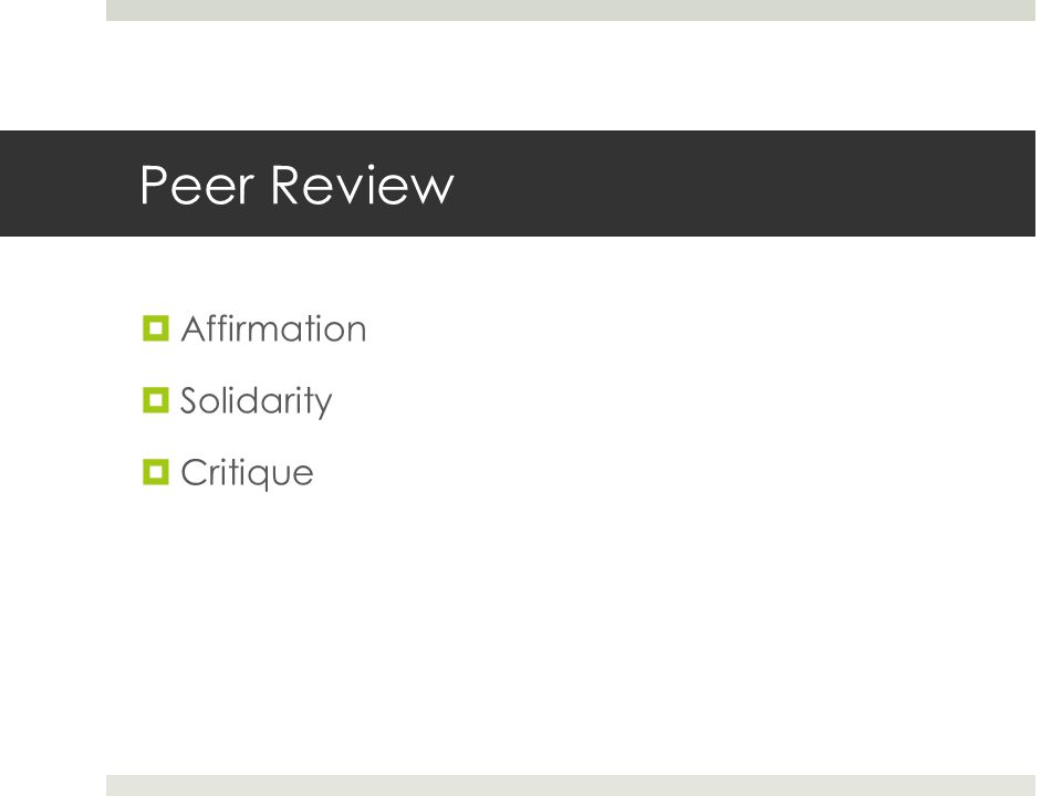 Peer Review  Affirmation  Solidarity  Critique