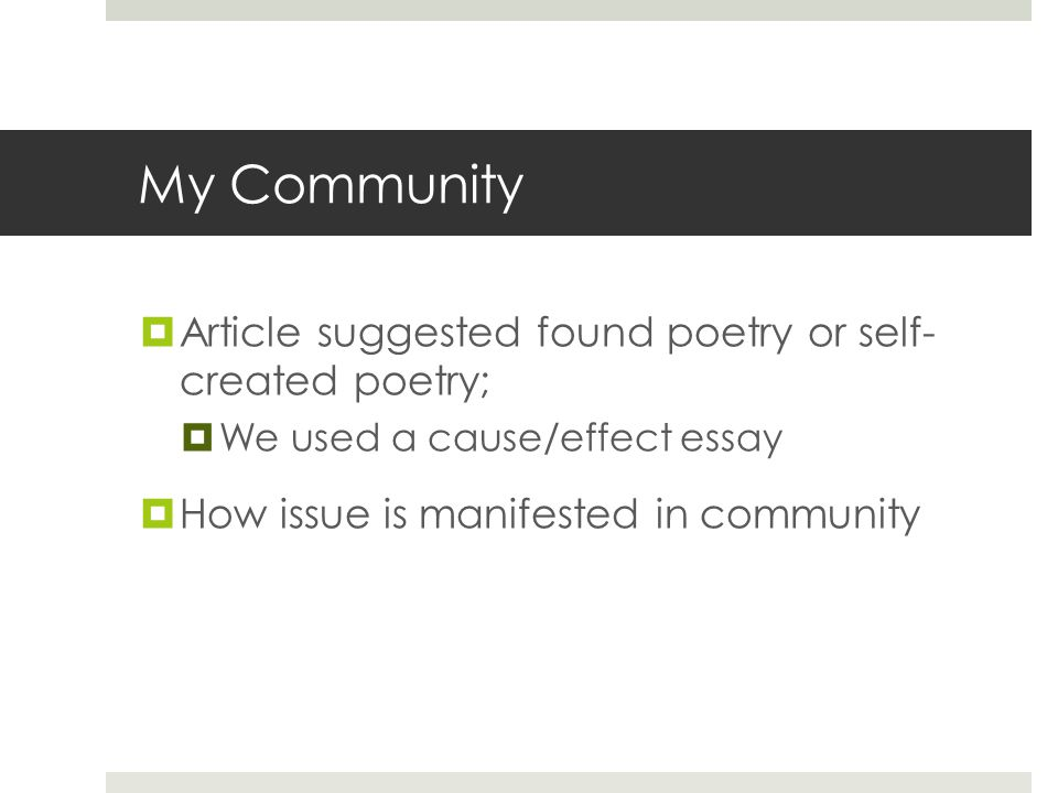 My Community  Article suggested found poetry or self- created poetry;  We used a cause/effect essay  How issue is manifested in community