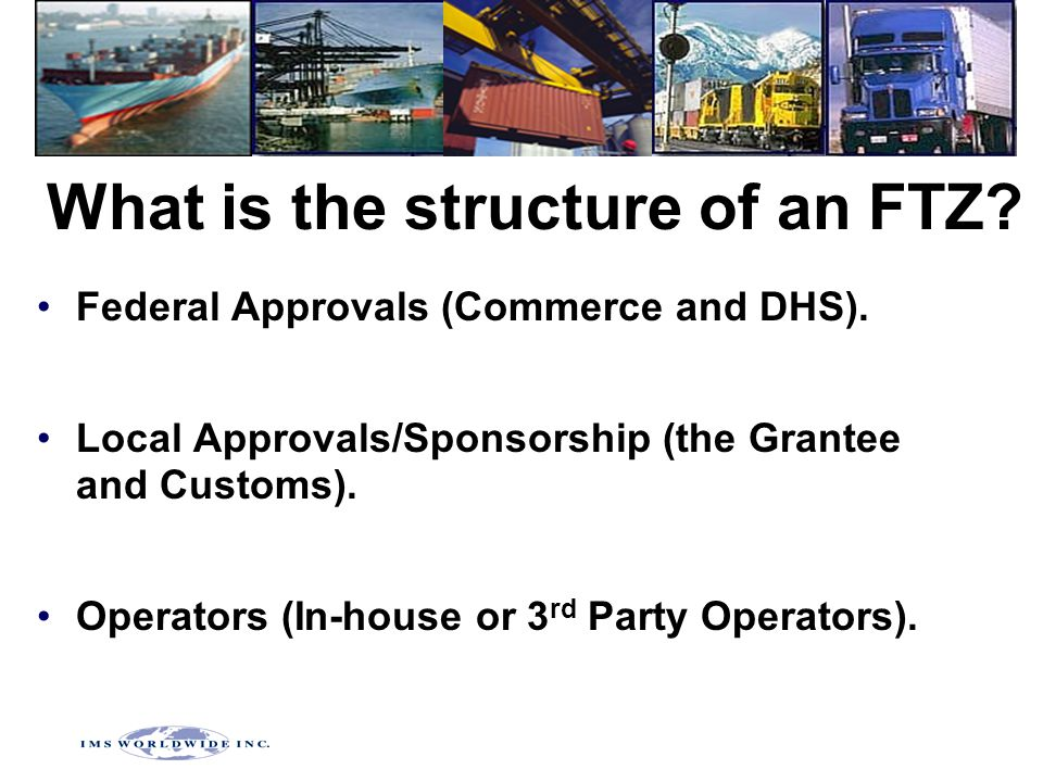 What is the structure of an FTZ. Federal Approvals (Commerce and DHS).