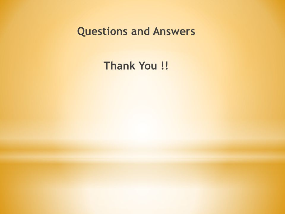 Questions and Answers Thank You !!