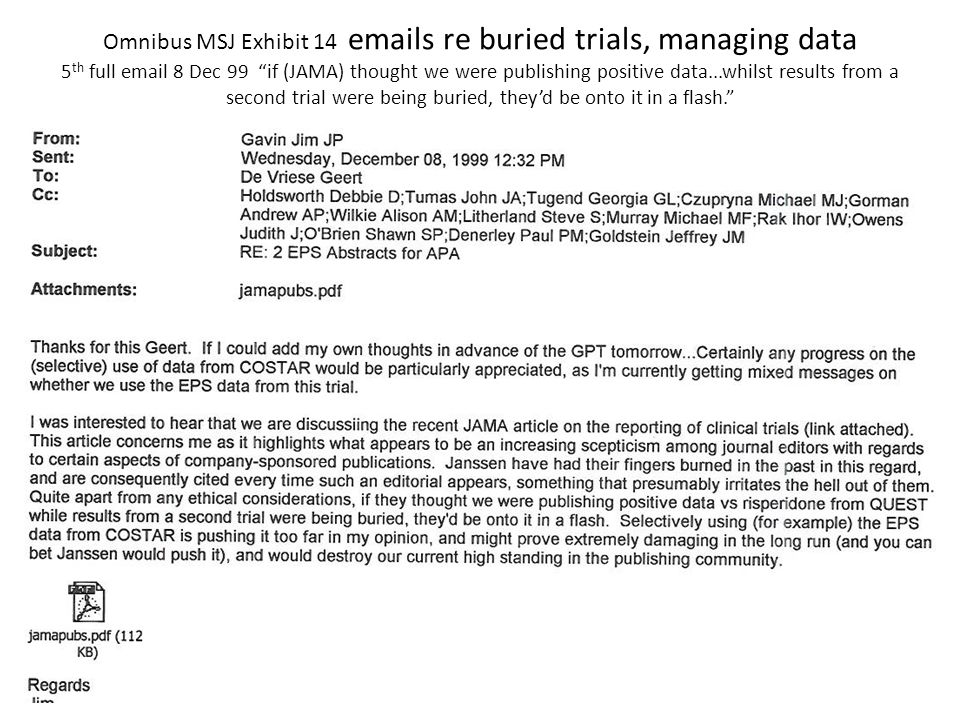 Omnibus MSJ Exhibit 14 emails re buried trials, managing data 5 th full email 8 Dec 99 if (JAMA) thought we were publishing positive data...whilst results from a second trial were being buried, they'd be onto it in a flash.