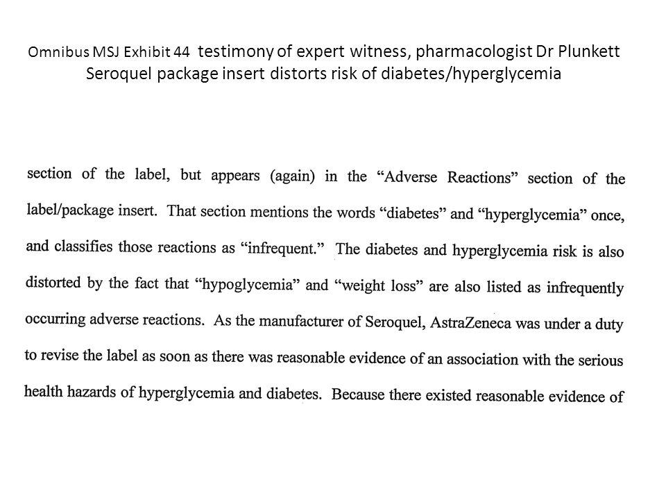 Omnibus MSJ Exhibit 44 testimony of expert witness, pharmacologist Dr Plunkett Seroquel package insert distorts risk of diabetes/hyperglycemia