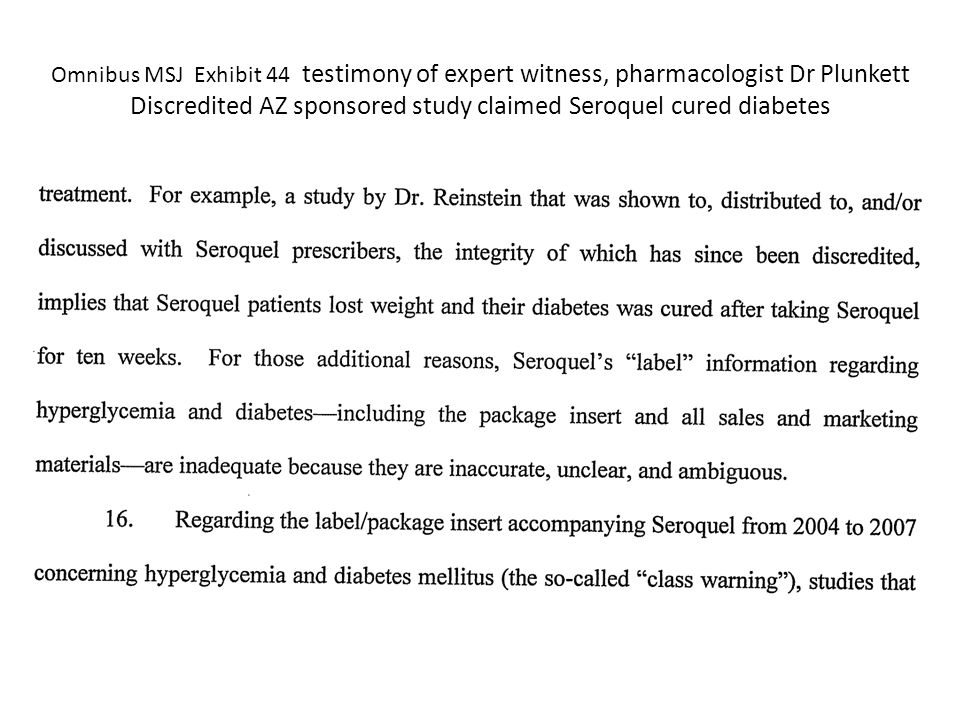 Omnibus MSJ Exhibit 44 testimony of expert witness, pharmacologist Dr Plunkett Discredited AZ sponsored study claimed Seroquel cured diabetes