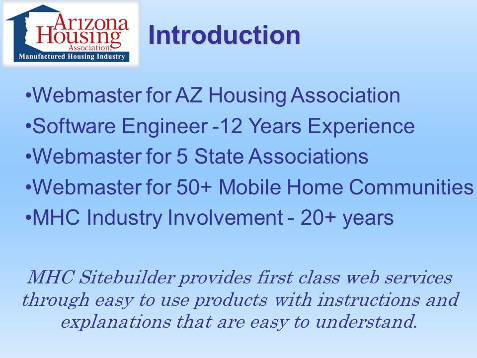 Introduction Webmaster for AZ Housing Association Software Engineer -12 Years Experience Webmaster for 5 State Associations Webmaster for 50+ Mobile H