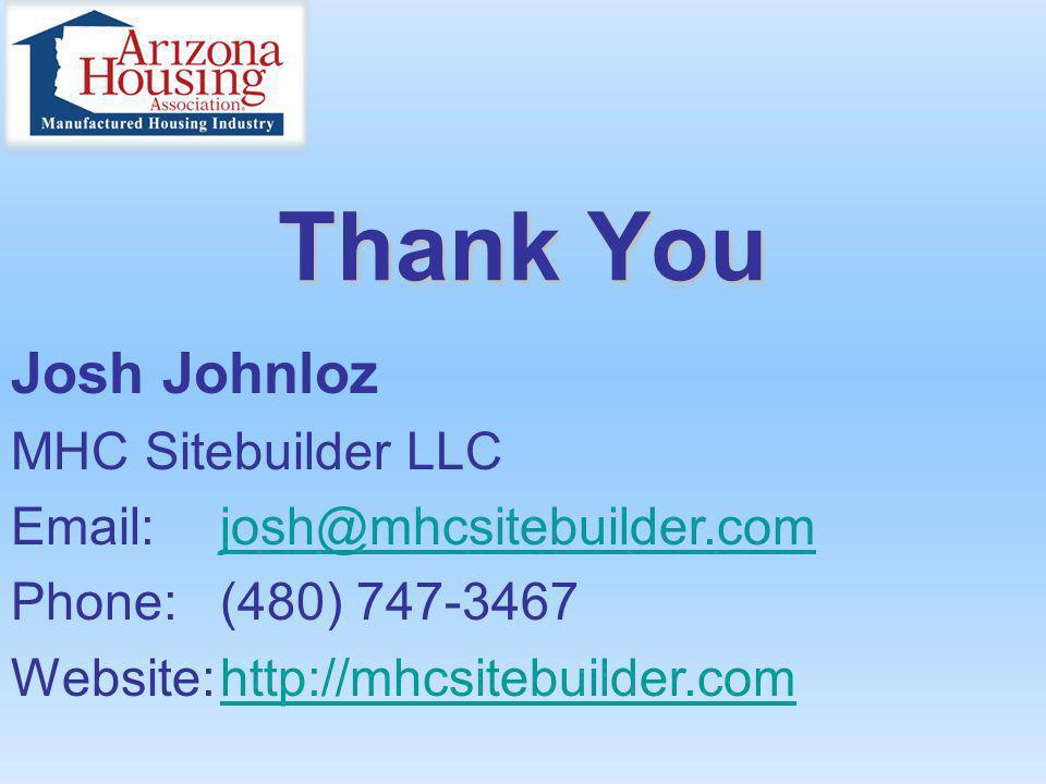 Thank You Josh Johnloz MHC Sitebuilder LLC Email:josh@mhcsitebuilder.comjosh@mhcsitebuilder.com Phone:(480) 747-3467 Website:http://mhcsitebuilder.com
