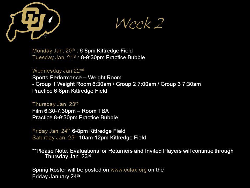 Week 2 Monday Jan. 20 th : 6-8pm Kittredge Field Tuesday Jan.