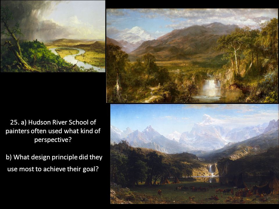25. a) Hudson River School of painters often used what kind of perspective.