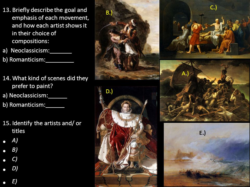 13. Briefly describe the goal and emphasis of each movement, and how each artist shows it in their choice of compositions: a) Neoclassicism:_______ b)