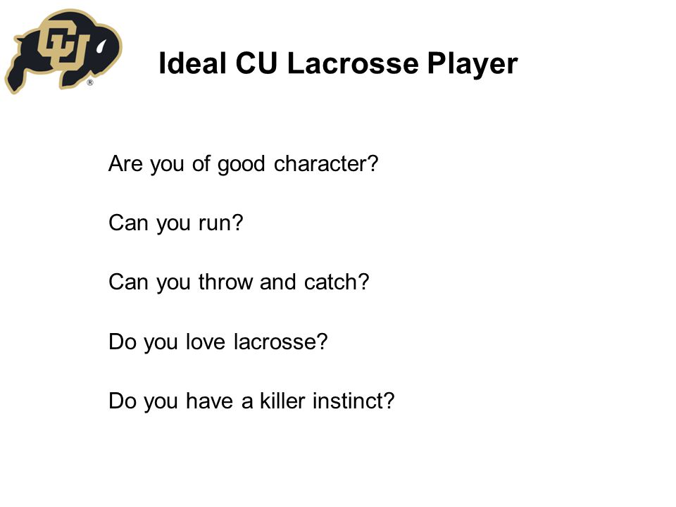 Ideal CU Lacrosse Player Are you of good character.