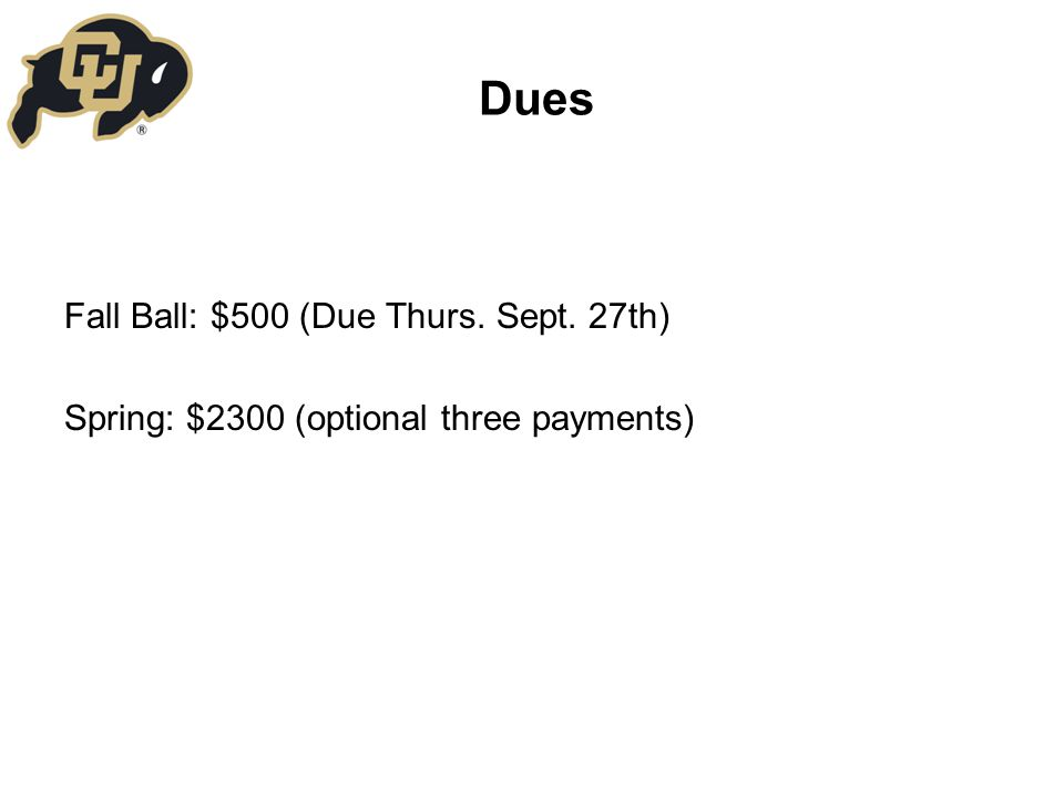 Dues Fall Ball: $500 (Due Thurs. Sept. 27th) Spring: $2300 (optional three payments)