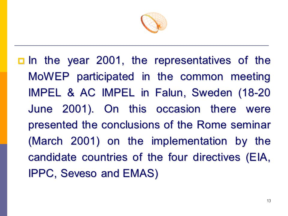 13  In the year 2001, the representatives of the MoWEP participated in the common meeting IMPEL & AC IMPEL in Falun, Sweden (18-20 June 2001). On thi