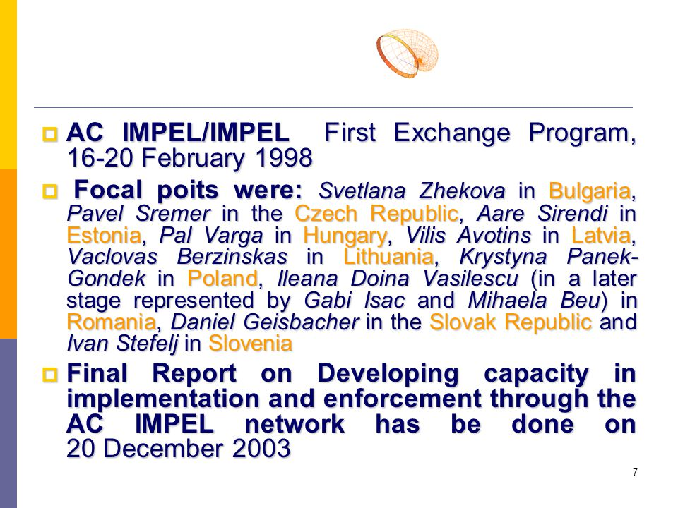 18  From 1 January, 2003, AC IMPEL and IMPEL were officially merged, but AC IMPEL has remained a subnetwork with certain distinct activities, and with a separate budget until 01 January 2005 01 January 2005 THANK YOU FOR YOUR ATTENTION !