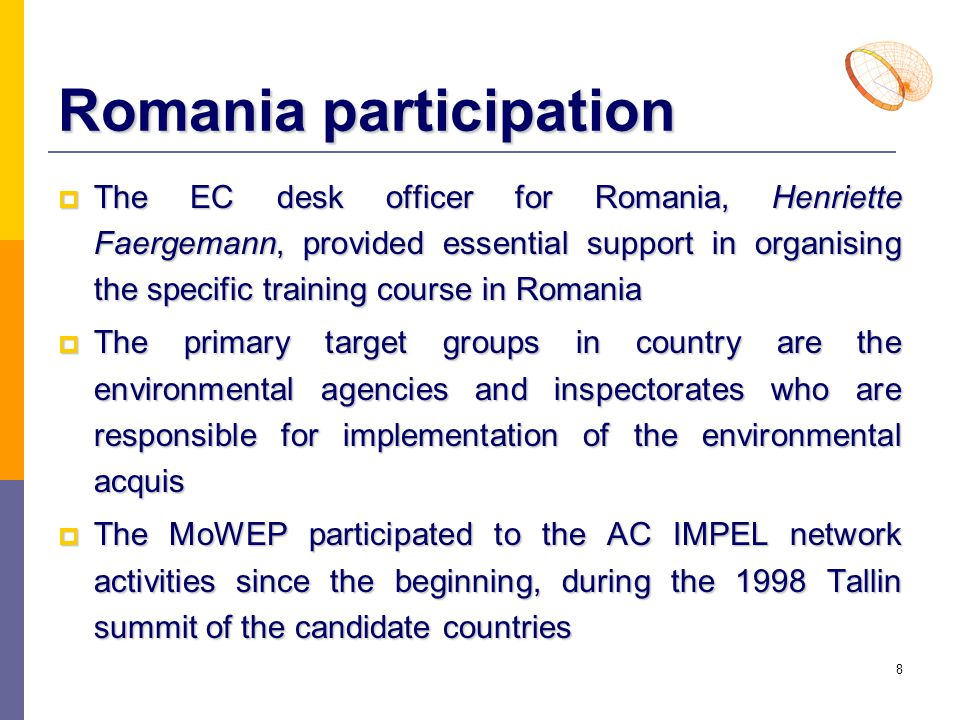 8 Romania participation  The EC desk officer for Romania, Henriette Faergemann, provided essential support in organising the specific training course