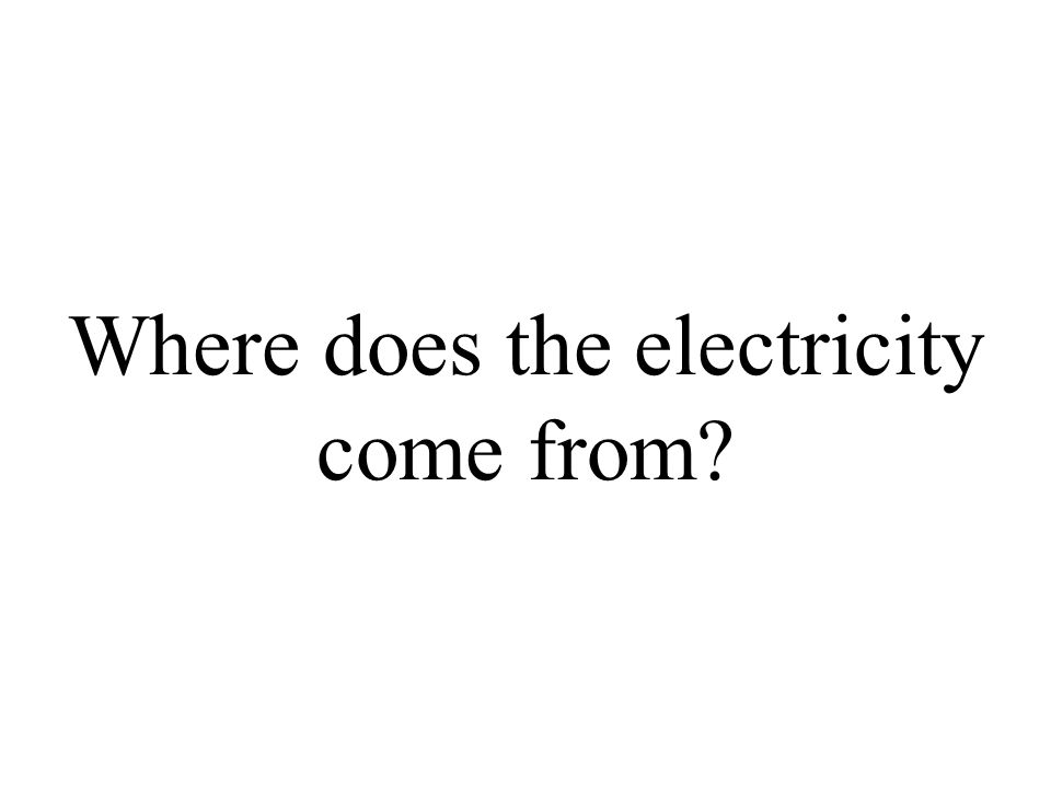 Where does the electricity come from