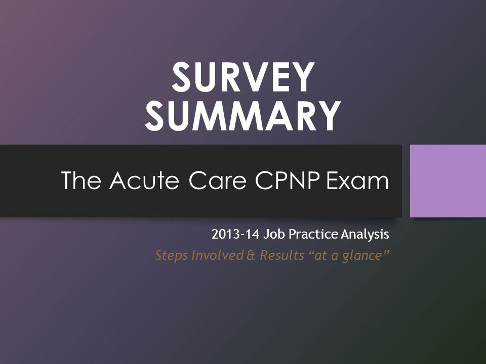 How the 2013-14 Study Impacts the Exam Topic 20092013-14 % of Items from each Content Domain I.Assessment & Diagnosis (48%) II.Management (48%) III.Professional Practice Role (4%) I.Assessment (20%) II.Diagnosis (25%) III.Management (50%) IV.Professional Practice Role (5%) Number of Tasks per Content Domain I.Assessment & Diagnosis - 40 II.Management – 43 III.Professional Practice Role – 6 Total = 89 I.Assessment - 48 II.Diagnosis - 11 III.Management – 25 IV.Professional Practice Role – 11 Total = 95