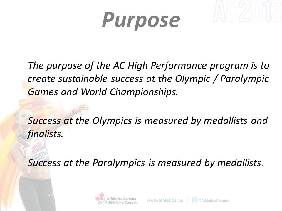 Purpose The purpose of the AC High Performance program is to create sustainable success at the Olympic / Paralympic Games and World Championships.